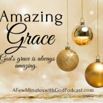 Amazing Grace | God's grace, HIS Amazing Grace is a gift that just keeps on giving. In this episode, Felice shares how the grace of God is all you need during any time of your life because you can be sure HE is always there for you. | #podcat #christianpodcast #amazinggrace