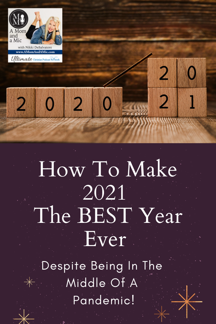with a fresh clear perspective, we can close a very long chapter and learn how to make 2021 the BEST year ever… despite being in the middle of a pandemic!