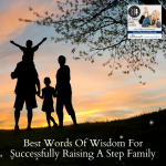 Speaking from my own personal experience, here's my top ten best words of wisdom for successfully raising a stepfamily.