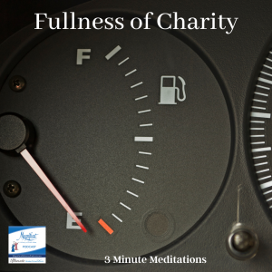 "What could the ""Fullness of Charity"" be? What does this fullness ""look like"" in our lives?"