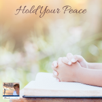 Lucia has an on-time word in today's show as she encourages you to Hold Your Peace as you face the uncertainty of the days ahead!