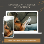 Kindness | How do we speak with kindness? How do we use our words to bless others instead of joining in heated conversations that can only hurt? In this episode, we will discuss using the beautiful gift of communication to uplift others. | #podcast #christianpodcast #kindness #kindnesswithwords #kindnesswithactions