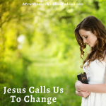 """Jesus Calls Us To Transformation 