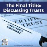 "In this episode of ""The Final Tithe"", I discuss the use of Trusts and how they can serve our purpose in a non-secular estate plan."