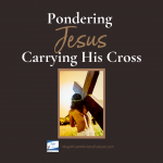 Pondering Jesus Carrying His Cross