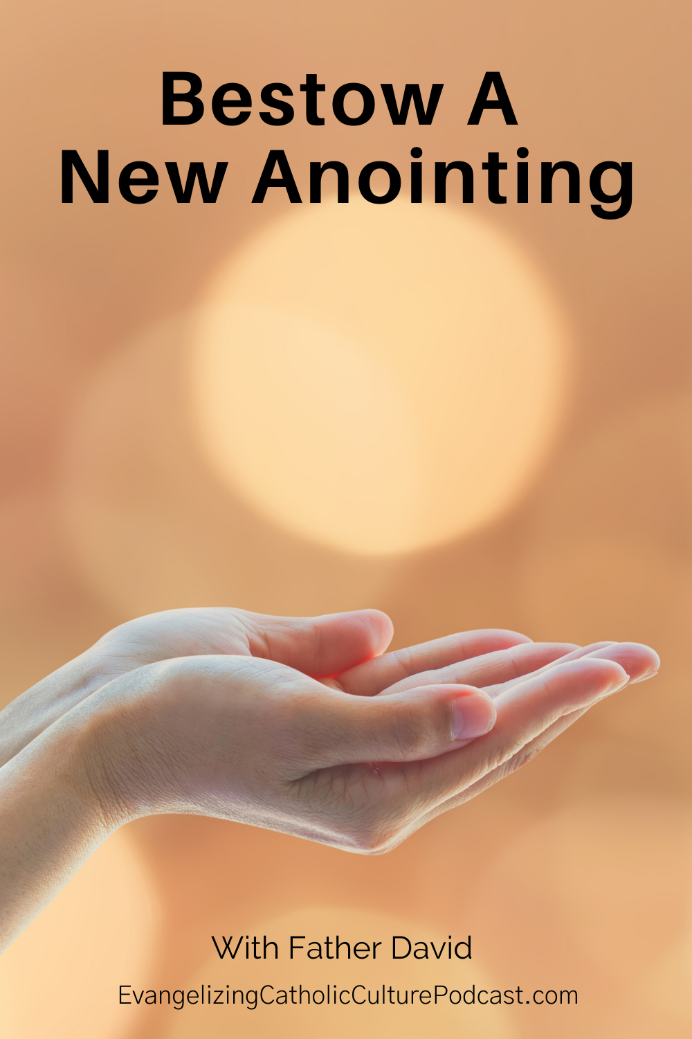 Bestow a New Anointing - The next two podcast shows are probably the most important ones that will appear in my podcast listings or shows.
