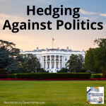 We talk about hedging against inflation by investing in certain cyclical and noncyclical sectors. What the public doesn't discuss is the topic of hedging against politics.