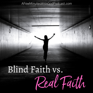 Blind Faith vs. Real Faith | Blind faith is not what is required of us. We should question and wonder in our walk with the Lord, but truthfully while we believe without seeing, it is far from blind faith. #podcast #christianpodcast