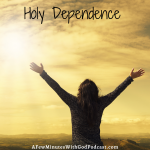 What is holy dependence and how can you use this in your life? In this podcast, we talk about how we can find peace that surpasses all understanding.