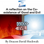 A reflection on the Co-existance of Good and Evil by Deacon David Hockwalt DEACON DAVID HOCKWALT was ordained a Permanent Deacon in the Diocese of San Bernardino in 2012.