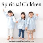 We were adopted into the Christian family as followers of Christ, so why can't we have spiritual children?